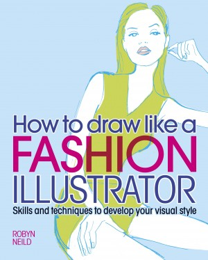 How to Draw Like a Fashion Illustrator by Robyn Neild from Vearsa in Art & Graphics category