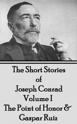 The Short Stories of Joseph Conrad - Volume I - The Point of Honor & Gaspar Ruiz by Joseph Conrad from Vearsa in General Novel category
