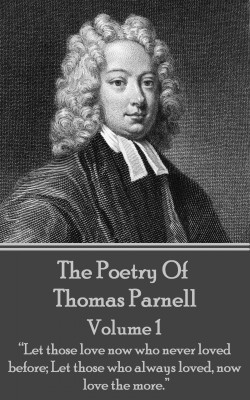 The Poetry of Thomas Parnell - Volume I by Thomas Parnell from Vearsa in Language & Dictionary category