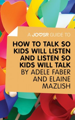 A Joosr Guide to... How to Talk So Kids Will Listen and Listen So Kids Will Talk by Faber & Mazlish by Joosr from Vearsa in Family & Health category