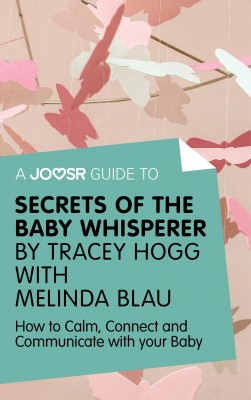 A Joosr Guide to... Secrets of the Baby Whisperer by Tracy Hogg with Melinda Blau