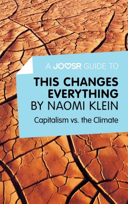 A Joosr Guide to... This Changes Everything by Naomi Klein by Joosr from Vearsa in Politics category