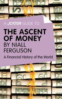 A Joosr Guide to… The Ascent of Money by Niall Ferguson by Joosr from Vearsa in Business & Management category
