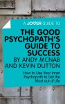 A Joosr Guide to... The Good Psychopath's Guide to Success by Andy McNab and Kevin Dutton by Joosr from  in  category