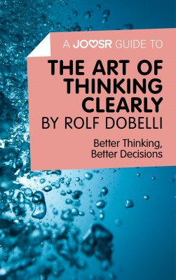 A Joosr Guide to... The Art of Thinking Clearly by Rolf Dobelli by Joosr from Vearsa in Motivation category