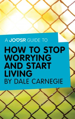 A Joosr Guide to… How to Stop Worrying and Start Living by Dale Carnegie by Joosr from Vearsa in Religion category