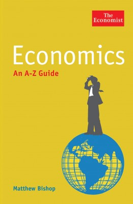 The Economist: Economics: An A-Z Guide by Matthew Bishop from Vearsa in Business & Management category