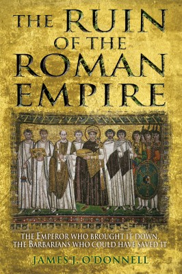 The Ruin of the Roman Empire by James J O'Donnell from  in  category