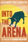Into The Arena by Alexander Fiske-Harrison from  in  category