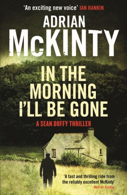In the Morning I'll be Gone by Adrian McKinty from Vearsa in General Novel category