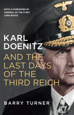 Karl Doenitz and the Last Days of the Third Reich by Barry Turner from Vearsa in History category