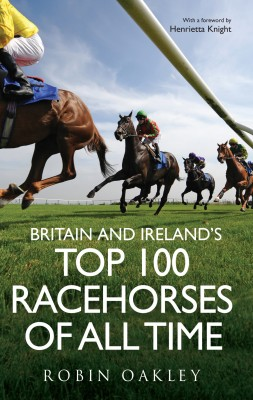 Britain and Ireland's Top 100 Racehorses of All Time by Robin Oakley from Vearsa in Sports & Hobbies category