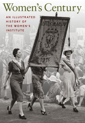 Women's Century: An Illustrated History of the Women's Institute by Val Horsler from Vearsa in History category
