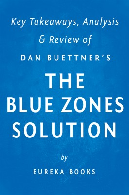 The Blue Zones Solution: by Dan Buettner | Key Takeaways, Analysis & Review by Eureka Books from Vearsa in Family & Health category