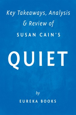 Quiet: by Susan Cain | Key Takeaways, Analysis & Review by Eureka Books from Vearsa in Family & Health category