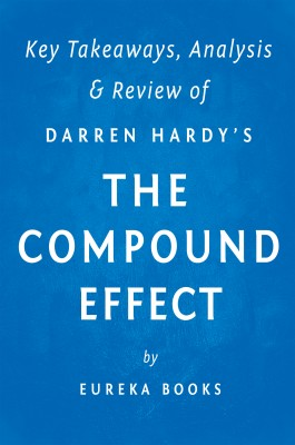 The Compound Effect: by Darren Hardy | Key Takeaways, Analysis & Review by Eureka Books from Vearsa in Motivation category
