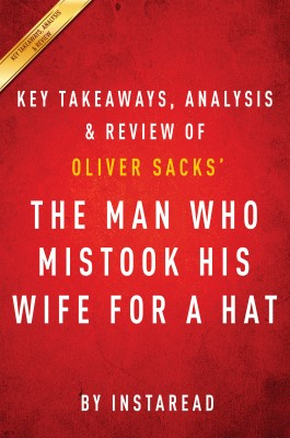 The Man Who Mistook His Wife for a Hat: by Oliver Sacks | Key Takeaways, Analysis & Review by Instaread from Vearsa in Family & Health category