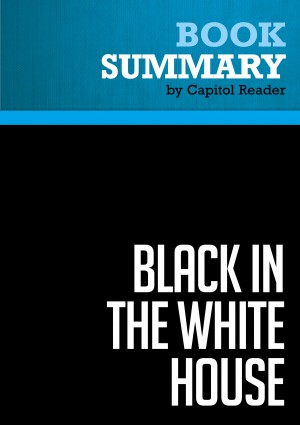 Summary of Black in the White House: Life inside George W. Bush's White House - Ron J. Christie by Capitol Reader from Vearsa in Politics category