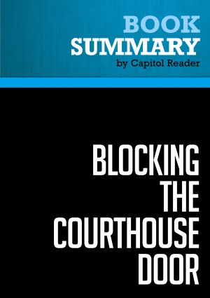Summary of Blocking the Courthouse Door: How the Republican Party and Its Corporate Allies are Taking Away Your Right to Sue - Stephanie Mencimer by Capitol Reader from Vearsa in Politics category
