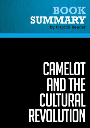 Summary of Camelot and the Cultural Revolution: How the Assasination of John F. Kennedy Shattered American Liberalism. - James Piereson by Capitol Reader from Vearsa in Politics category