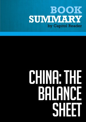 Summary of China: The Balance Sheet - What the World Needs to Know Now about the Emerging Superpower. - The Center for Strategic and International Studies and the Institute for International Economics  by Capitol Reader from Vearsa in Business & Management category