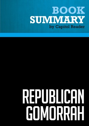Summary of Republican Gomorrah: Inside the Movement that Shattered the Party - Max Blumenthal by Capitol Reader from Vearsa in Politics category