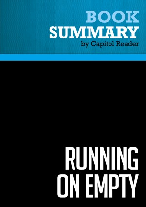 Summary of Running On Empty: How the Democratic and Republican Parties Are Bankrupting Our Future and What Americans Can Do About It - Peter G. Peterson by Capitol Reader from Vearsa in Business & Management category