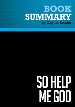 Summary of So Help Me God: The Ten Commandments, Judicial Tyranny, and the Battle for Religious Freedom - Roy Moore with John Perry by Capitol Reader from Vearsa in Politics category