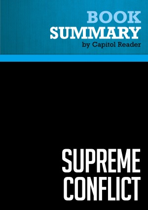 Summary of Supreme Conflict: The Inside Story of the Struggle for Control of the United States Supreme Court - Jan Crawford Greenburg  by Capitol Reader from Vearsa in Politics category