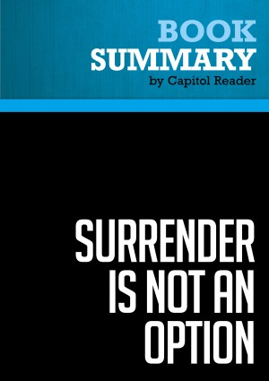 Summary of Surrender is Not an Option: Defending America at the United Nations and Abroad - John Bolton by Capitol Reader from Vearsa in Politics category