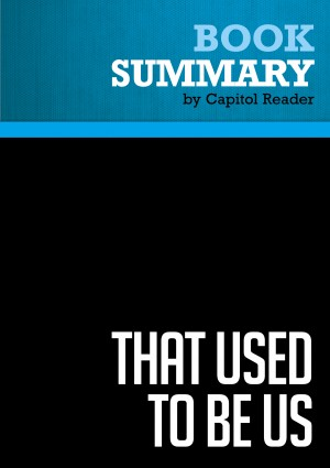 Summary of That Used to Be Us: How America Fell Behind in the World It Invented and How We Can Come Back - THOMAS L. FRIEDMAN & MICHAEL MANDELBAUM by Capitol Reader from Vearsa in Politics category