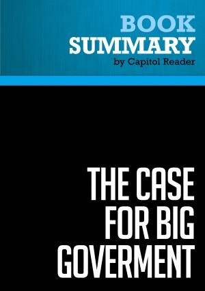 Summary: The Case for Big Government by BusinessNews Publishing from Vearsa in Politics category