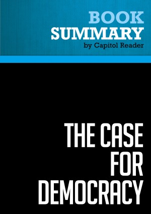 Summary of The Case for Democracy: The Power of Freedom to Overcome Tyranny and Terror - Natan Sharansky (with Ron Dermer) by Capitol Reader from Vearsa in Politics category