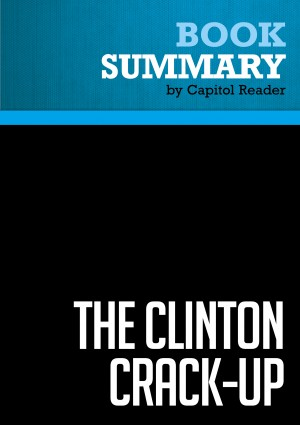 Summary of The Clinton Crack-Up: The Boy President's Life After the White House - R. Emmett Tyrrell Jr. by Capitol Reader from Vearsa in Politics category