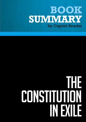 Summary of The Constitution in Exile: How the Federal Government Has Siezed Power By Rewriting the Supreme Law of the Land - Andrew P. Napolitano by Capitol Reader from Vearsa in Politics category