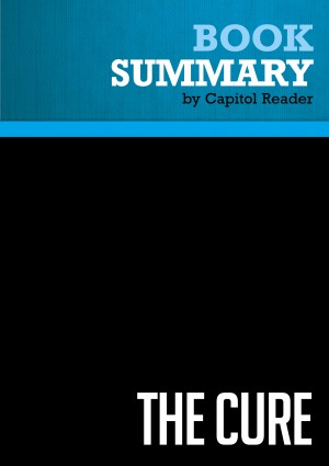 Summary of The Cure: How Capitalism Can Save American Health Care - Dr. David Gratzer by Capitol Reader from Vearsa in Politics category