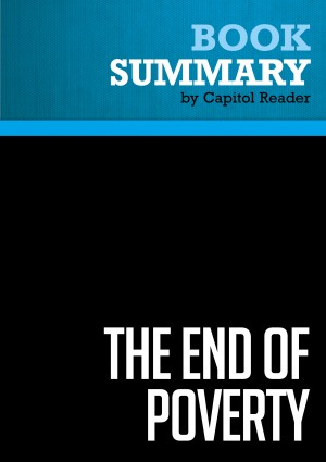 Summary of The End of Poverty: Economic Possibilities For Our Time - Jeffrey D. Sachs by Capitol Reader from Vearsa in Politics category