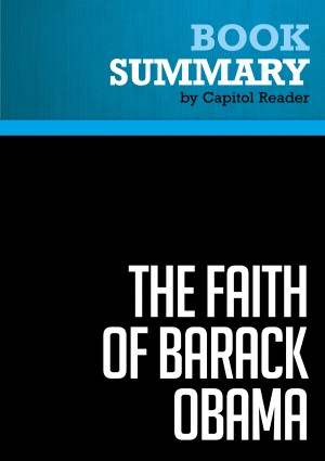 Summary of The Faith of Barack Obama - Stephen Mansfield by Capitol Reader from Vearsa in Politics category