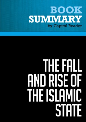 Summary of The Fall and Rise of the Islamic State - Noah Feldman by Capitol Reader from Vearsa in Politics category