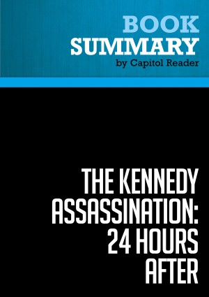 Summary of The Kennedy Assassination - 24 Hours After