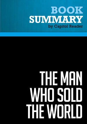 Summary of The Man Who Sold the World: Ronald Reagan and the Betrayal of Main Street America - William Kleinknecht by Capitol Reader from Vearsa in Politics category