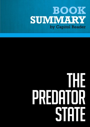 Summary of The Predator State: How Conservatives Abandoned the Free Market and Why Liberals Shoud Too - James K. Galbraith by Capitol Reader from Vearsa in Business & Management category