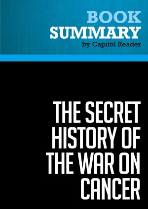 Summary of The Secret History of the War on Cancer - Devra Davis by Capitol Reader from Vearsa in Politics category