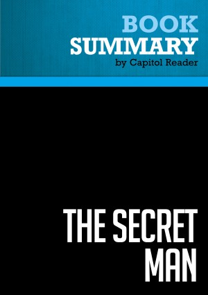 Summary of The Secret Man: The Story of Watergate's Deep Throat - Bob Woodward with contributions from Carl Bernstein by Capitol Reader from Vearsa in Politics category