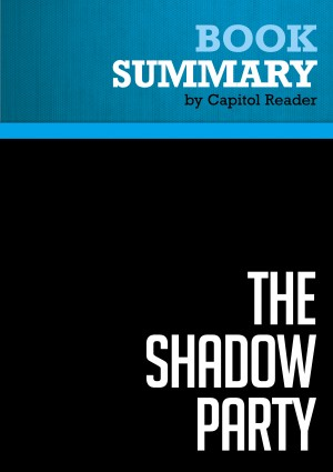 Summary of The Shadow Party: How Hillary Clinton, George Soros, and the Sixties Left Took Over the Democratic Party - David Horowitz and Richard Poe  by Capitol Reader from Vearsa in Politics category