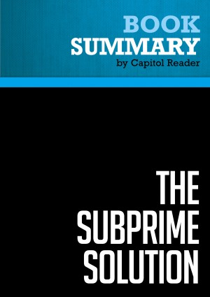 Summary of The Subprime Solution: How Today's Global Financial Crisis Happened, and What to Do About It - Robert J. Shiller by Capitol Reader from Vearsa in Politics category