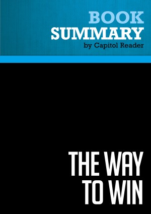 Summary of The Way to Win: Taking the White House in 2008 - Mark Halperin & John F. Harris by Capitol Reader from Vearsa in Politics category