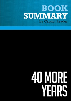 Summary of 40 More years : How the Democrats Will Rule the Next Generation by Capitol Reader from Vearsa in Politics category