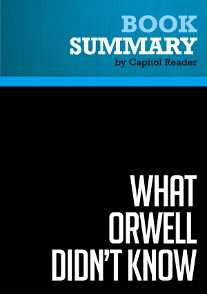 Summary of What Orwell Didn't Know: Propaganda and the New Face of American Politics - Editor : Andras Szanto by Capitol Reader from Vearsa in Politics category