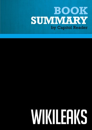Summary of Wikileaks: Inside Julian Assange's War on Secrecy - David Leigh and Luke Harding by Capitol Reader from Vearsa in Politics category